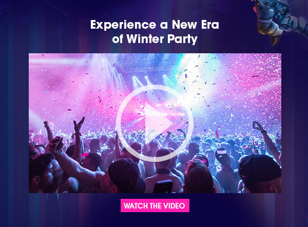 Experience a New Era of Winter Party. Watch the Video.