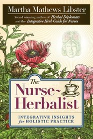 The Nurse-Herbalist: Integrative Insights for Holistic Pract