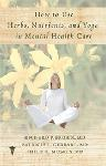 Click here for more information about How to Use Herbs, Nutrients, and Yoga in Mental Health Care