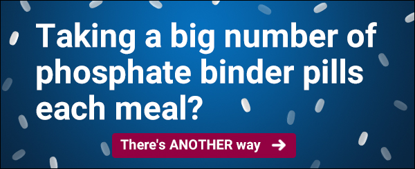 Taking a big number of phosphate binder pills each meal? There's ANOTHER way >>
