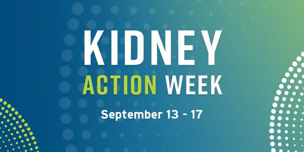 KIDNEY ACTION WEEK | September 13-17