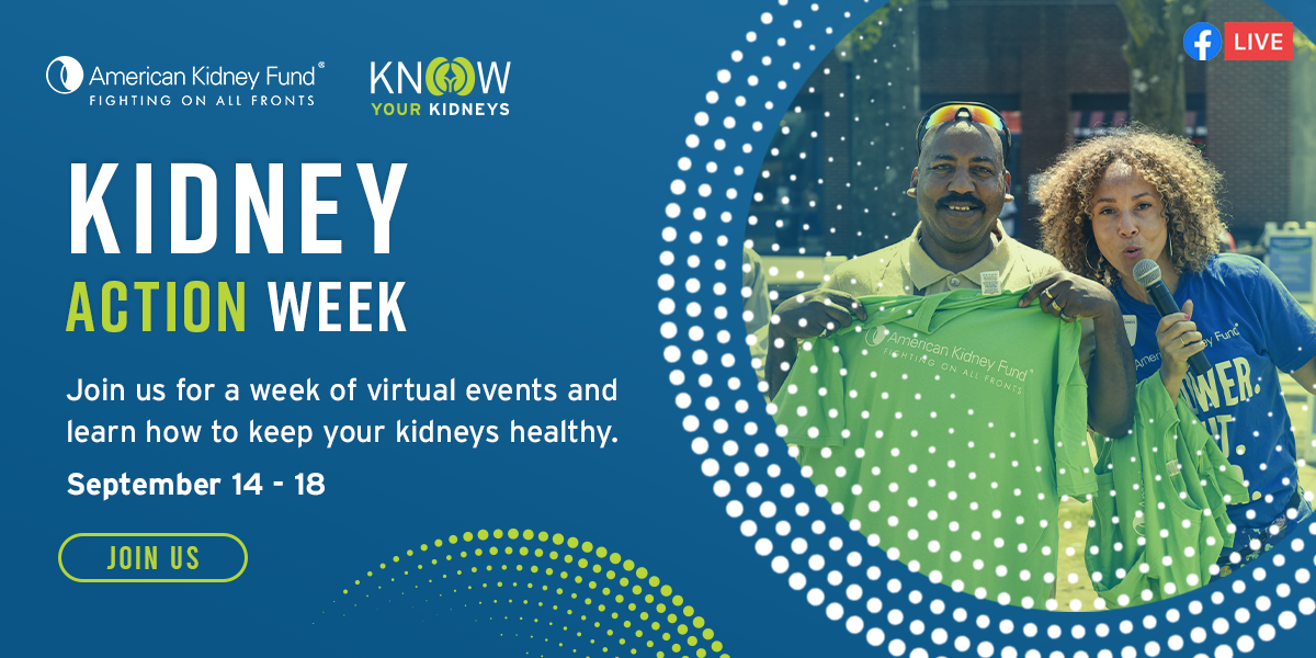 American Kidney Fund | Fighting on All Fronts | KNOW YOUR KIDNEYS | KIDNEY ACTION WEEK | Join us for a week of virtual events and learn how to keep your kidneys healthy. September 14-18 | JOIN US