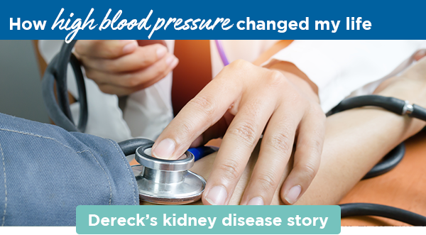 How high blood pressure changed my life | Dereck's kidney disease story