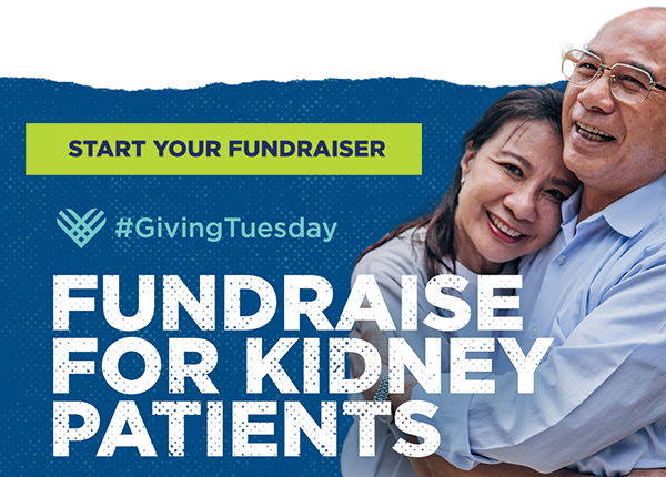 START YOUR FUNDRAISER #GivingTuesday   FUNDRAISE FOR KIDNEY PATIENTS