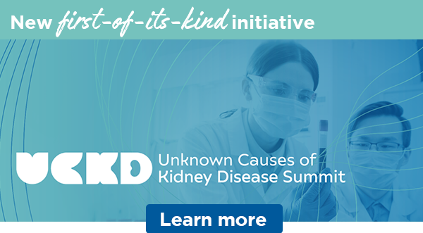New first-of-its-kind initiative | Unknown Causes of Kidney Disease Summit | Learn more