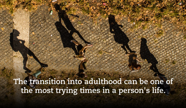 The transition into adulthood can be one of the most trying times in a person's life.