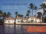 Addison Mizner: The Architect Whose Genius Defined Palm Beac