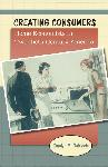 Creating Consumers: Home Economics in 20th Century America