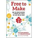 Free to Make How The Maker Movement Is Changing Our Schools,