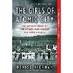 The Girls of Atomic City: The Untold Story of the Women Who