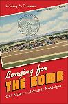Click here for more information about Longing for the Bomb: Oak Ridge and Atomic Nostalgia