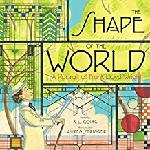 Click here for more information about The Shape of the World A Portrait of Frank LLoyd Wright