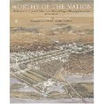 Click here for more information about Worthy of the Nation: Washington, DC from L'Enfant to the National Capital Planning Commission (second
