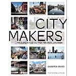 Click here for more information about City Makers: The Culture and Craft of Practical Urbanism