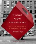 Click here for more information about Writing about Architecture: Mastering the Language of Buildings and Cities