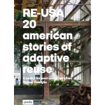 Click here for more information about RE-USA 20 American Stories of Adaptive Reuse: A Toolkit for Post-Industrial Cities