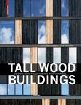 Click here for more information about Tall Wood Buildings: Design, Construction and Performance
