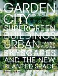 Click here for more information about Garden City: Supergreen Buildings, Urban Skyscapes and the New Planted Space