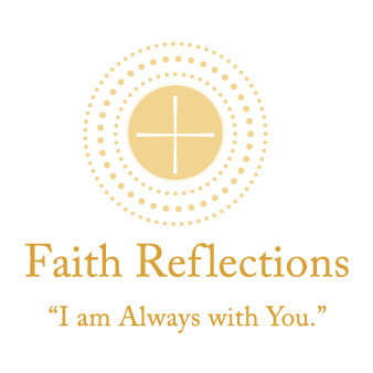 "Faith Reflections: ""I am Always with You."""