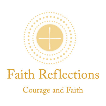 Faith Reflections: Courage and Faith