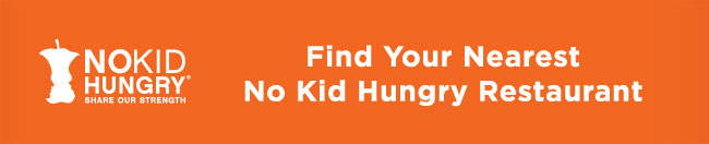 Find Your Nearest No Kid Hungry Restaurant - NO KID HUNGRY - SHARE OUR STRENGTH