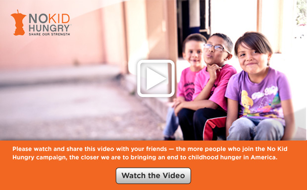 NO KID HUNGRY -- SHARE OUR STRENGTH -- Watch the Video