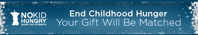 NO KID HUNGRY - SHARE OUR STRENGTH - End Childhood Hunger. Your Gift Will Be Matched.