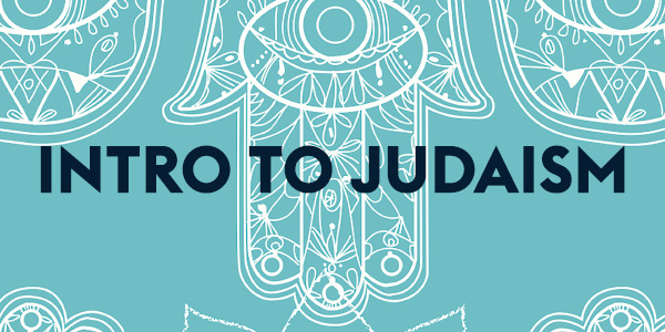 Intro to Judaism - Spring Session
